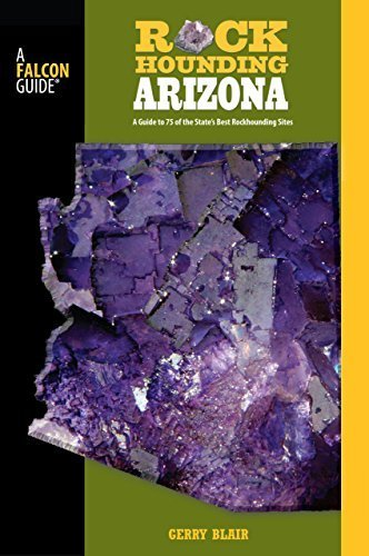 Rockhounding Arizona: A Guide To 75 Of The State's Best Rockhounding Sites (Rockhounding Series) by Blair, Gerry (2008) Paperback