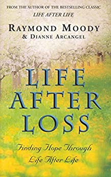 Life After Loss: Finding Hope Through Life After Life by [Moody, Raymond]