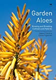 Garden Aloes: Growing and Breeding Cultivars and Hybrids