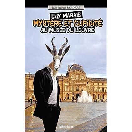 Guy Marais Mystère et cupidité au musée du Louvre