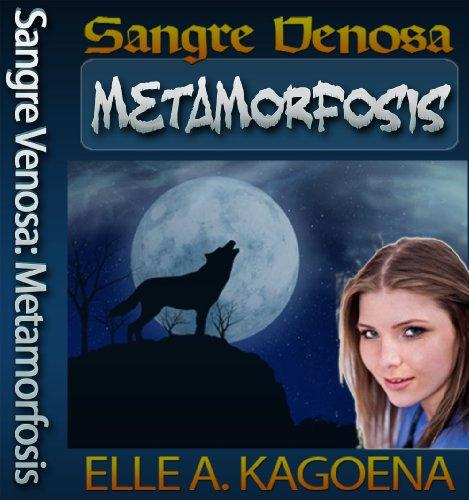 Metamorfosis (Sangre Venosa #1) por Elle A. Kagoena