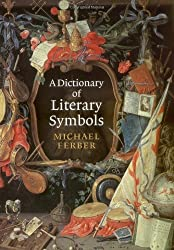 A Dictionary of Literary Symbols by Michael Ferber (2001-02-12)