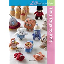Tiny Toys to Knit (Twenty to Make)