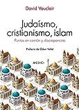 JUDAISMO, CRISTIANISMO, ISLAM: Puntos en común y discrepancias (HISTORIA)