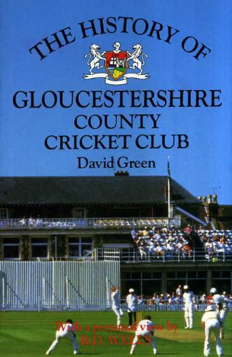 The History of Gloucestershire County Cricket Club (Christopher Helm County Cricket) por David Green