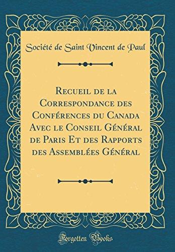 Recueil de la Correspondance Des Conferences Du Canada Avec Le Conseil General de Paris Et Des Rapports Des Assemblees General (Classic Reprint)