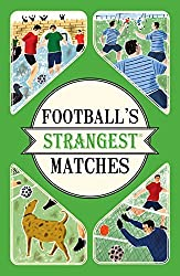 Football's Strangest Matches: Extraordinary but True Stories from Over a Century of Football by Andrew Ward (2016-02-11)