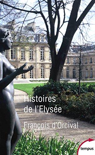 Histoires de l'Élysée : un palais d'histoire de France / François d'Orcival.- Paris : Perrin , DL 2017, cop. 2017