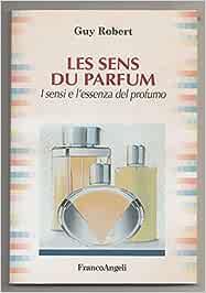Amazon.it: Les sens du parfum. I sensi e l'essenza del