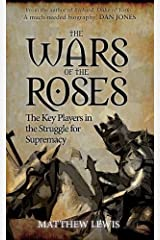 The Wars of the Roses: The Key Players in the Struggle for Supremacy Paperback