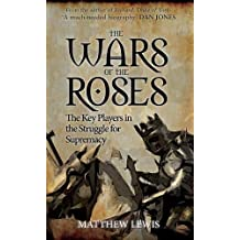 The Wars of the Roses: The Key Players in the Struggle for Supremacy