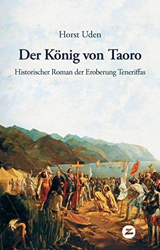 Der König von Taoro: Historischer Roman der Eroberung Teneriffas (Historische Romane und Erzählungen 1)