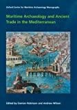 Maritime Archaeology and Ancient Trade in the Mediterranean (Oxford Centre for Maritime Archaeology Monograph Oxford Cent)