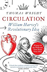 Circulation: William Harvey's Revolutionary Idea: Written by Thomas Wright, 2013 Edition, Publisher: Vintage [Paperback]