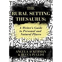 The Rural Setting Thesaurus: A Writer's Guide to Personal and Natural Places by Angela Ackerman (2016-05-22)