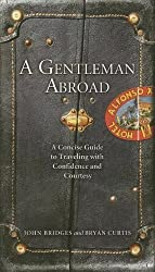 A Gentleman Abroad: A Concise Guide to Traveling with Confidence, Courtesy, and Style (Gentlemanners Book) by John Bridges (2007-04-08)