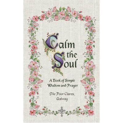 [CALM THE SOUL: A BOOK OF SIMPLE WISDOM AND PRAYER ]by(Poor Clares Galway )[Hardcover]