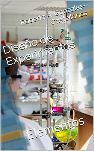 Diseño de Experimentos: Elementos por Roberto A. Gonzalez-Castellanos