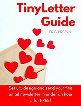 TinyLetter Guide: Set up, design and send your first email newsletter in under an hour... for free!  (English Edition) di [Brown, Eric]