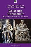 Geist und Sittlichkeit: Ethik-Modelle von Platon bis Levinas -