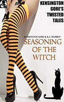 KENSINGTON GORE'S TWISTED TALES #6 SEASONING OF THE WITCH by [Gore, Kensington, Hambly, K.A.]