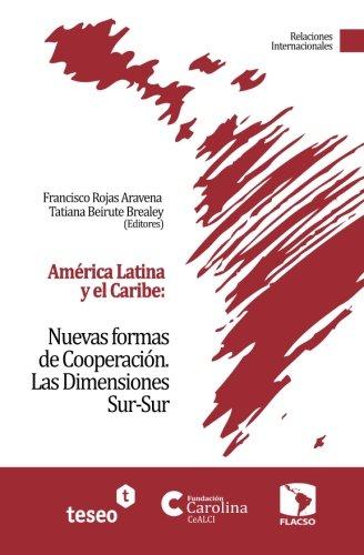 América Latina y el Caribe: Nuevas formas de Cooperación: Las Dimensiones Sur-Sur