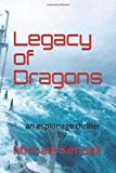 Book cover image for Legacy of Dragons: an espionage thriller