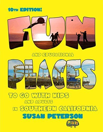 Fun and Educational Places to Go With Kids and Adults in Southern California - 10th Edition by Susan Peterson (2014-06-15)