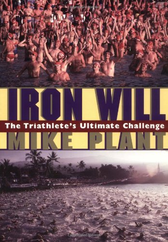 Iron Will: The Triathlete's Ultimate Challenge por Mike Plant