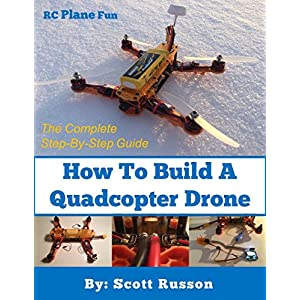 How to Build a Quadcopter Drone: Everything you need to know about building your own
