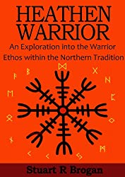 Heathen Warrior: An Exploration into the Warrior Ethos within the Northern Tradition.