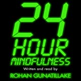 24 Hour Mindfulness: How to be calmer and kinder in the midst of it all