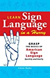Image de Learn Sign Language in a Hurry: Grasp the Basics of American Sign Language Quickly and Easily (English Edition)