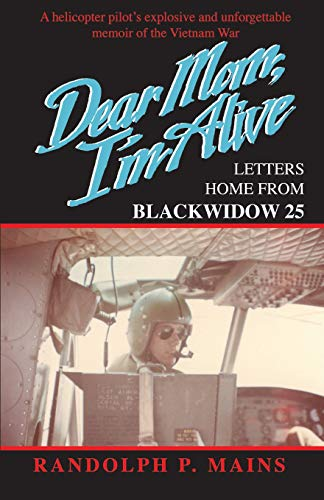 Dear Mom, I'm Alive: Letters Home From Blackwidow 25 (Letters Home From Vietnam)