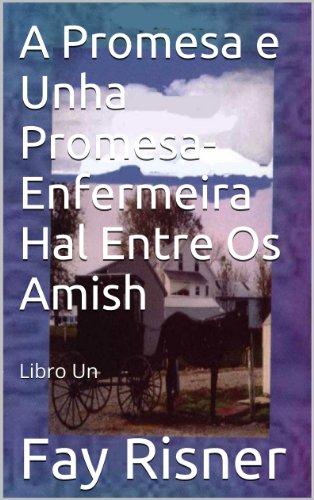 A Promesa e Unha Promesa-Enfermeira Hal Entre Os Amish (Enfermeria Hal Entre Os Amish Book 1) (Galician Edition)