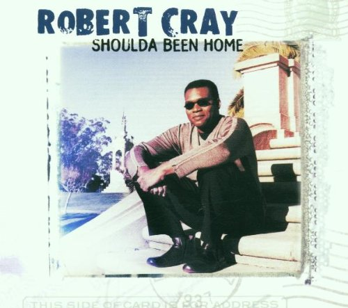 Shoulda Been Home - Soul In My Robert Cray