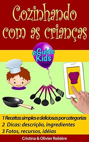 Cozinhando com as crianças: Crie magia para sua criança! (eGuide Kids Livro 3) (Portuguese Edition) por Cristina Rebière