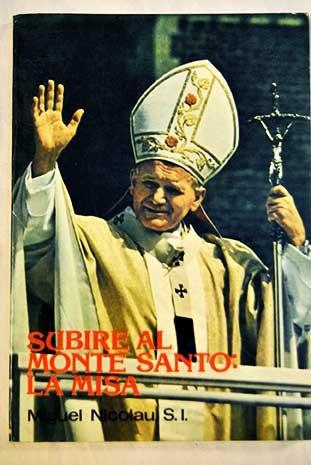 Subiré al monte santo: la Misa. Reflexiones litúrgico ascéticas para vivir la Misa