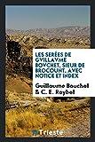 Les Serées de Gvillavme Bovchet, Sieur de Brocount, Avec Notice et Index