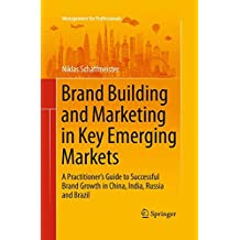 Brand Building and Marketing in Key Emerging Markets: A Practitioner's Guide to Successful Brand Growth in China, India, Russia and Brazil (Management for Professionals)