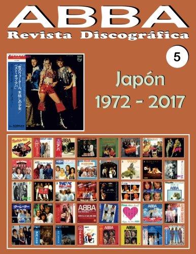 ABBA - Revista Discográfica Nº 5 - Japón (1972 - 2017): Discografía editada por Epic, Philips, Discomate, Polydor, Polar - Guía Ilustrada a Todo Color: Volume 5