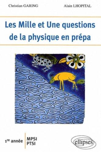 Les 1001 questions de la physique en prépa : 1re année MPSI-PTSI par Christian Garing