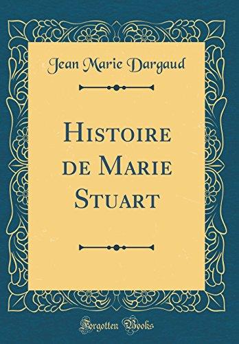 Histoire de Marie Stuart (Classic Reprint) par Jean Marie Dargaud