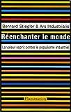 Réenchanter le monde - La valeur esprit contre le populisme industriel - Flammarion - 19/10/2006