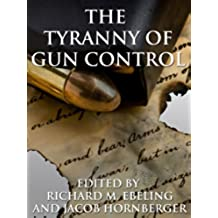 The Tyranny of Gun Control (English Edition)