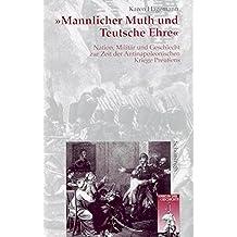 'Mannlicher Muth und teutsche Ehre'. Nation, Militär und Geschlecht zur Zeit der Antinapoleonischen Kriege Preußens