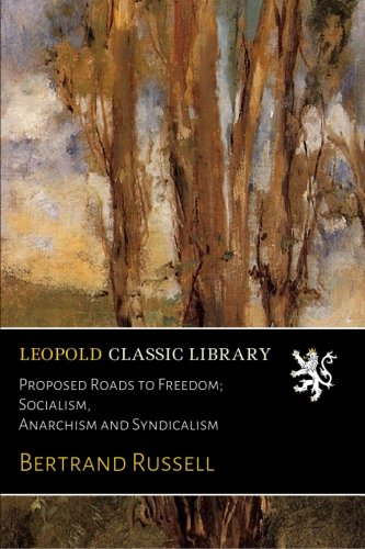 Proposed Roads to Freedom; Socialism, Anarchism and Syndicalism por Bertrand Russell