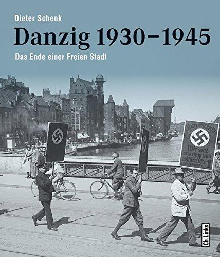 Danzig 1930-1945: Das Ende einer Freien Stadt -
