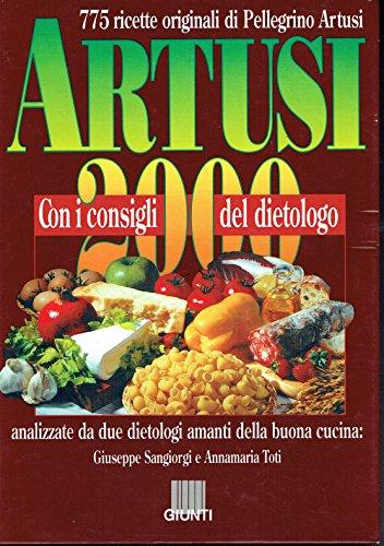 Artusi 2000: con i consigli del dietologo : 775 ricette originali / di Pellegrino Artusi ; analizzate da due dietologi amanti della buona cucina Giuseppe Sangiorgi e Annamaria Toti