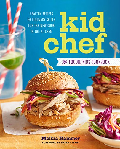 Kid Chef: The Foodie Kids Cookbook: Healthy Recipes and Culinary Skills for the New Cook in the Kitchen por Melina Hammer